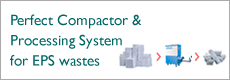 Perfect Compactor & Processing System for the disposal of EPS wastes