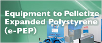 Equipment to Pelletize Expanded Polystyrene(E-PEP)